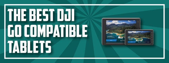 Best DJI GO compatible tablets